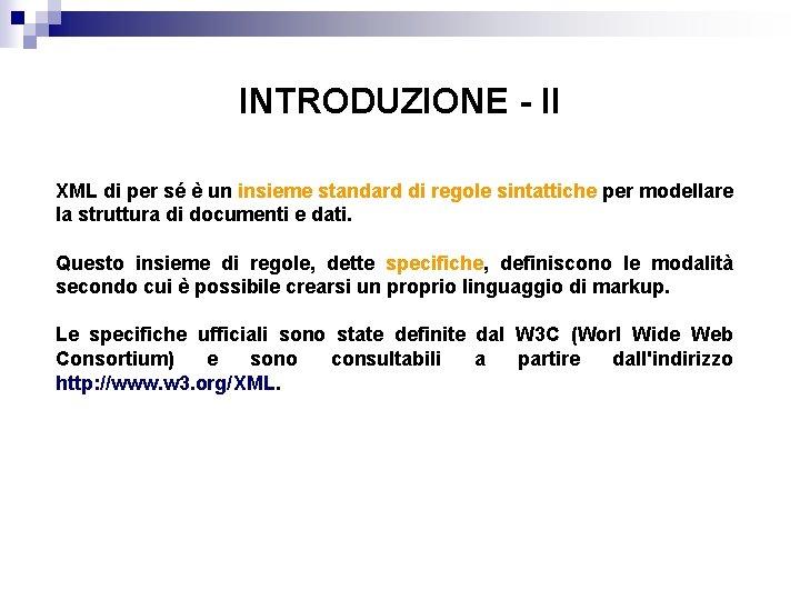 INTRODUZIONE - II XML di per sé è un insieme standard di regole sintattiche