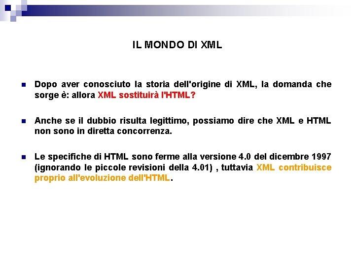 IL MONDO DI XML n Dopo aver conosciuto la storia dell'origine di XML, la