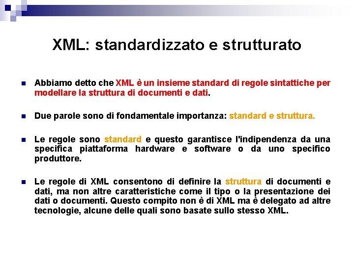 XML: standardizzato e strutturato n Abbiamo detto che XML è un insieme standard di