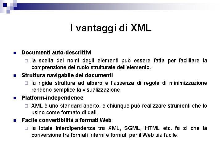 I vantaggi di XML n n Documenti auto-descrittivi ¨ la scelta dei nomi degli