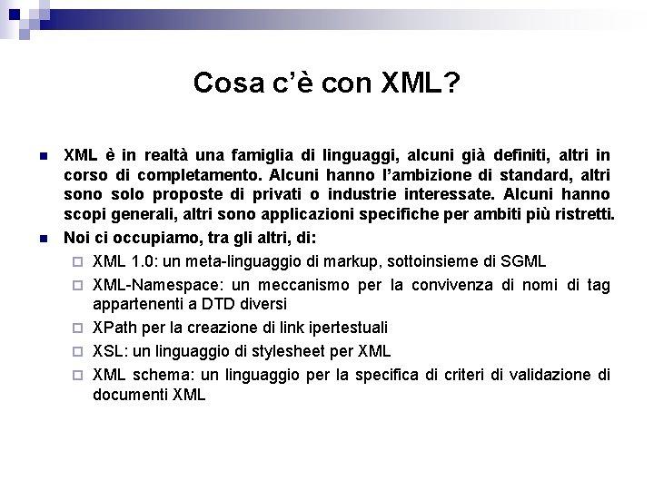 Cosa c'è con XML? n n XML è in realtà una famiglia di linguaggi,