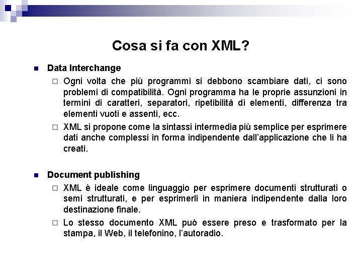 Cosa si fa con XML? n Data Interchange ¨ Ogni volta che più programmi