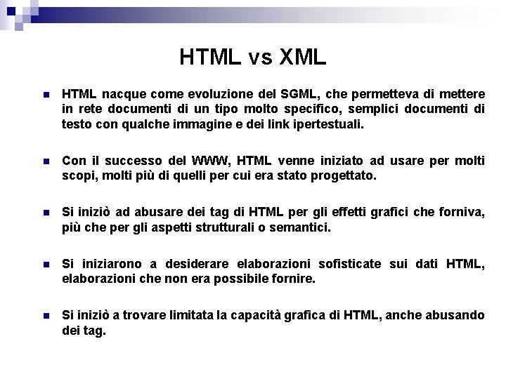 HTML vs XML n HTML nacque come evoluzione del SGML, che permetteva di mettere