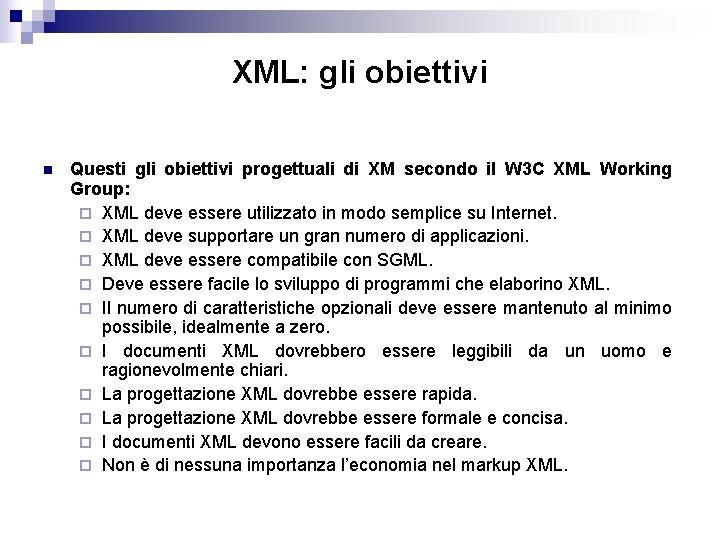 XML: gli obiettivi n Questi gli obiettivi progettuali di XM secondo il W 3