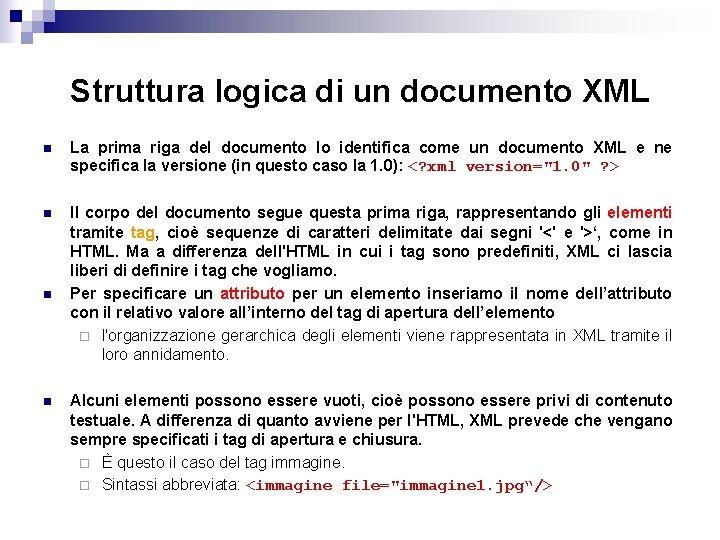 Struttura logica di un documento XML n La prima riga del documento lo identifica