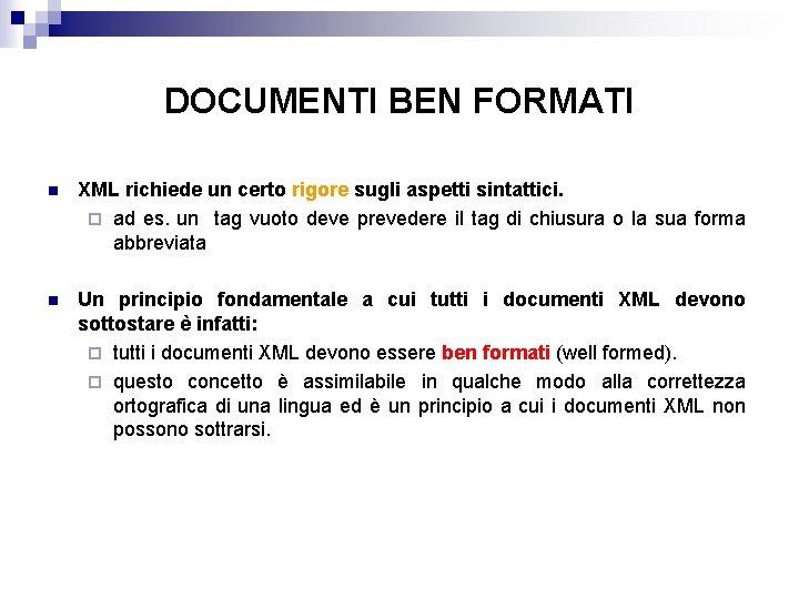 DOCUMENTI BEN FORMATI n XML richiede un certo rigore sugli aspetti sintattici. ¨ ad