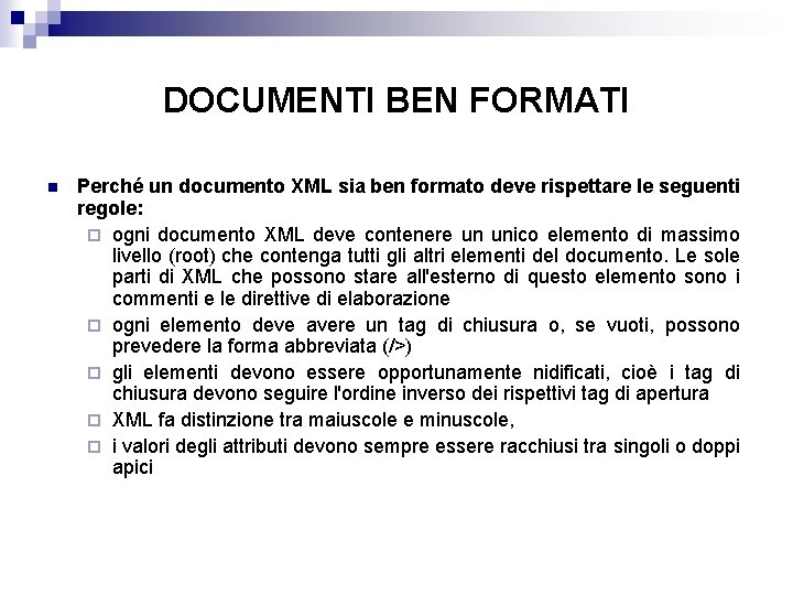 DOCUMENTI BEN FORMATI n Perché un documento XML sia ben formato deve rispettare le