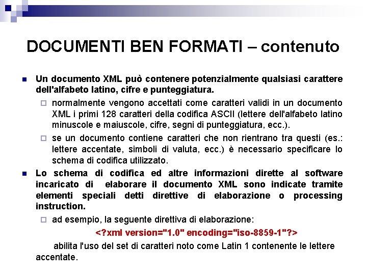 DOCUMENTI BEN FORMATI – contenuto n n Un documento XML può contenere potenzialmente qualsiasi