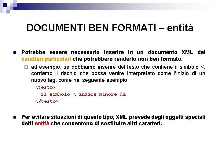 DOCUMENTI BEN FORMATI – entità n Potrebbe essere necessario inserire in un documento XML