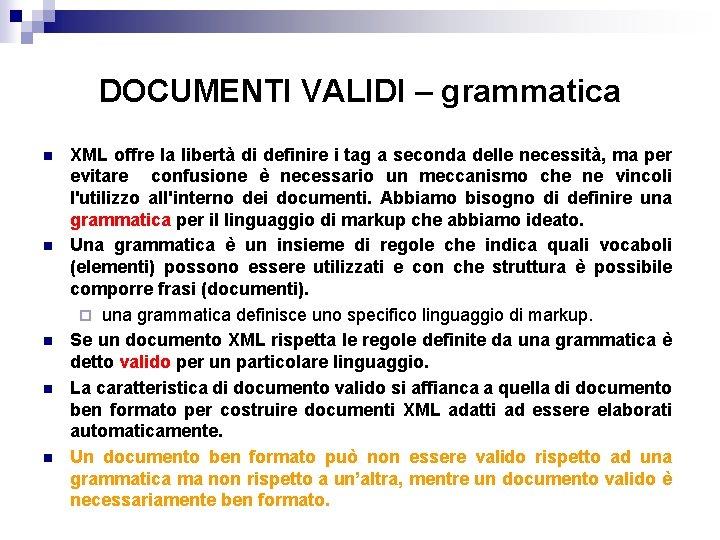 DOCUMENTI VALIDI – grammatica n n n XML offre la libertà di definire i