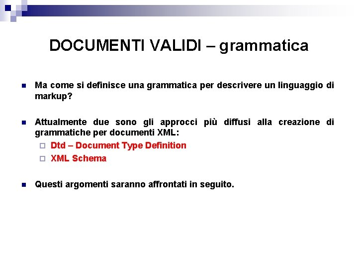 DOCUMENTI VALIDI – grammatica n Ma come si definisce una grammatica per descrivere un
