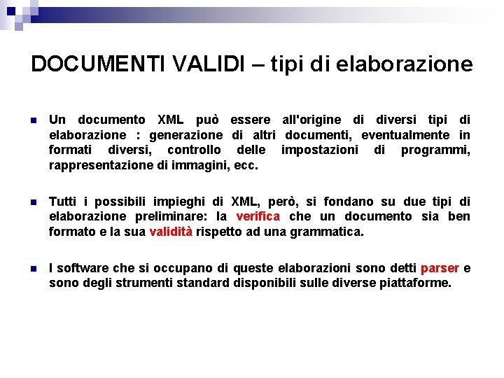 DOCUMENTI VALIDI – tipi di elaborazione n Un documento XML può essere all'origine di