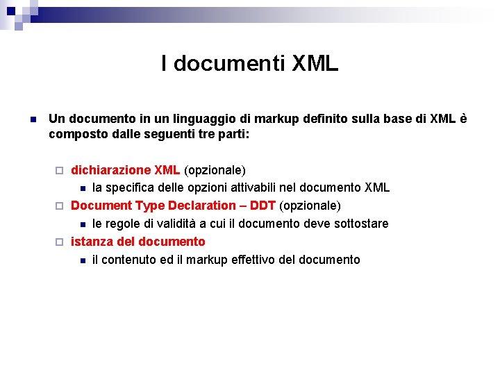 I documenti XML n Un documento in un linguaggio di markup definito sulla base