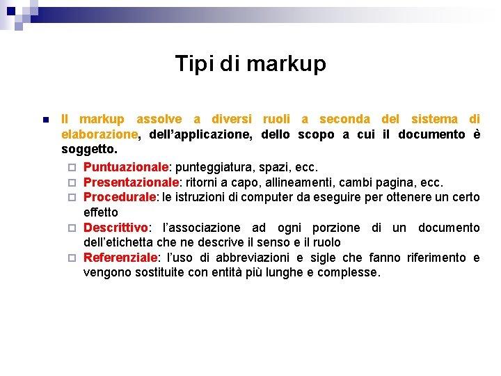 Tipi di markup n Il markup assolve a diversi ruoli a seconda del sistema