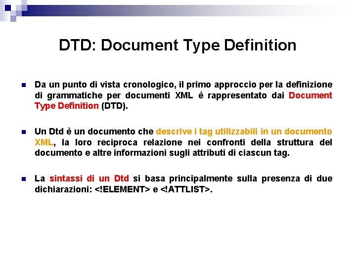 DTD: Document Type Definition n Da un punto di vista cronologico, il primo approccio
