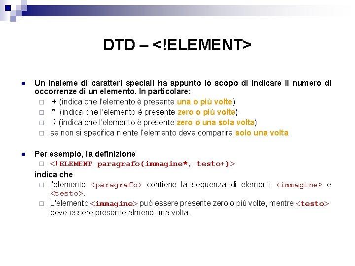 DTD – <!ELEMENT> n Un insieme di caratteri speciali ha appunto lo scopo di