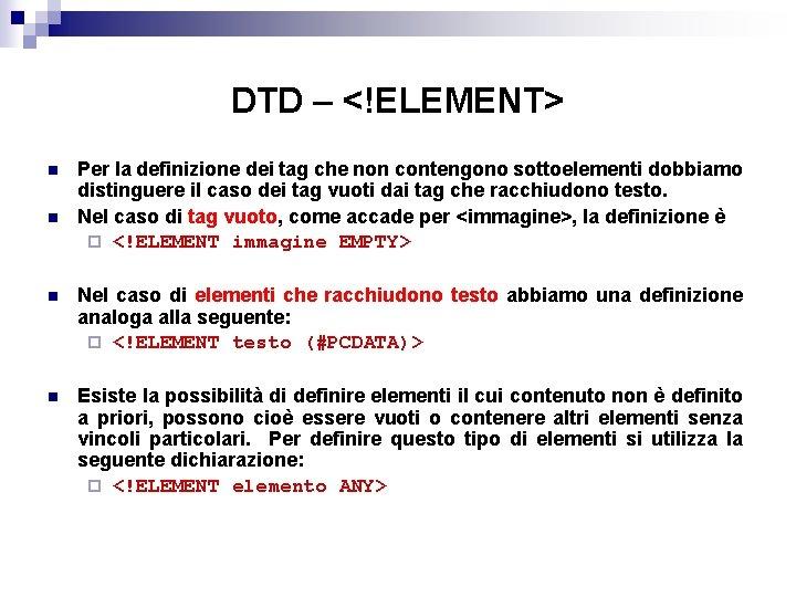 DTD – <!ELEMENT> n n Per la definizione dei tag che non contengono sottoelementi