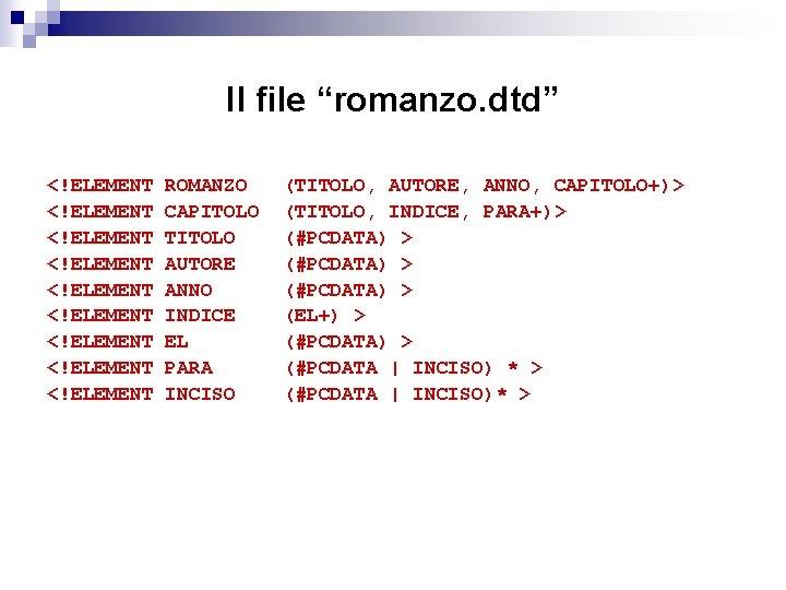 """Il file """"romanzo. dtd"""" <!ELEMENT <!ELEMENT <!ELEMENT ROMANZO CAPITOLO TITOLO AUTORE ANNO INDICE EL"""