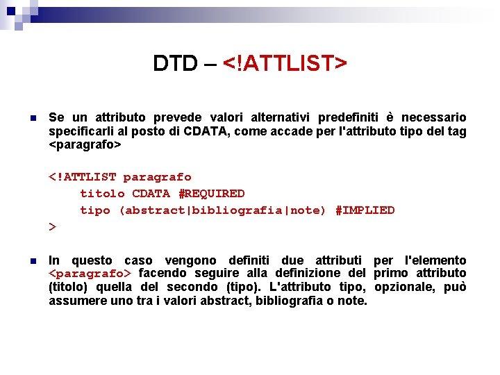 DTD – <!ATTLIST> n Se un attributo prevede valori alternativi predefiniti è necessario specificarli