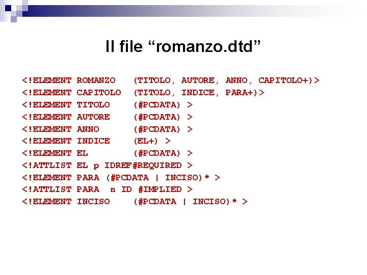 "Il file ""romanzo. dtd"" <!ELEMENT <!ELEMENT <!ATTLIST <!ELEMENT ROMANZO (TITOLO, AUTORE, ANNO, CAPITOLO+)> CAPITOLO"