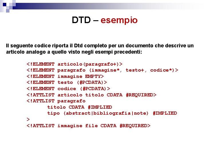 DTD – esempio Il seguente codice riporta il Dtd completo per un documento che