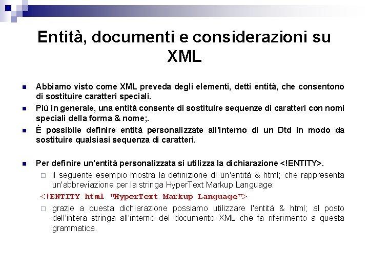 Entità, documenti e considerazioni su XML n n Abbiamo visto come XML preveda degli