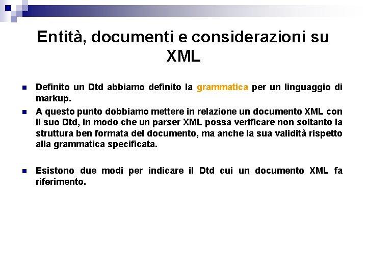 Entità, documenti e considerazioni su XML n n n Definito un Dtd abbiamo definito