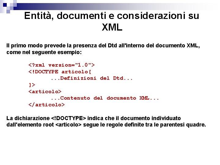 Entità, documenti e considerazioni su XML Il primo modo prevede la presenza del Dtd