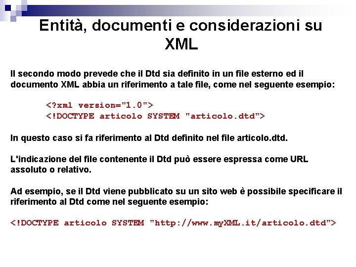 Entità, documenti e considerazioni su XML Il secondo modo prevede che il Dtd sia