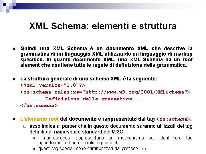 XML Schema: elementi e struttura n Quindi uno XML Schema è un documento XML