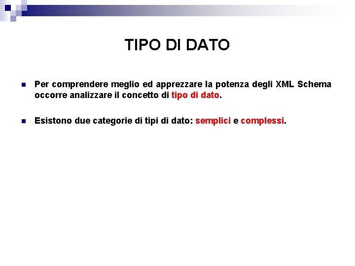 TIPO DI DATO n Per comprendere meglio ed apprezzare la potenza degli XML Schema