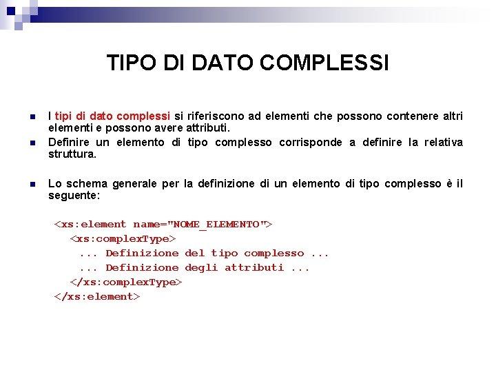 TIPO DI DATO COMPLESSI n n n I tipi di dato complessi si riferiscono