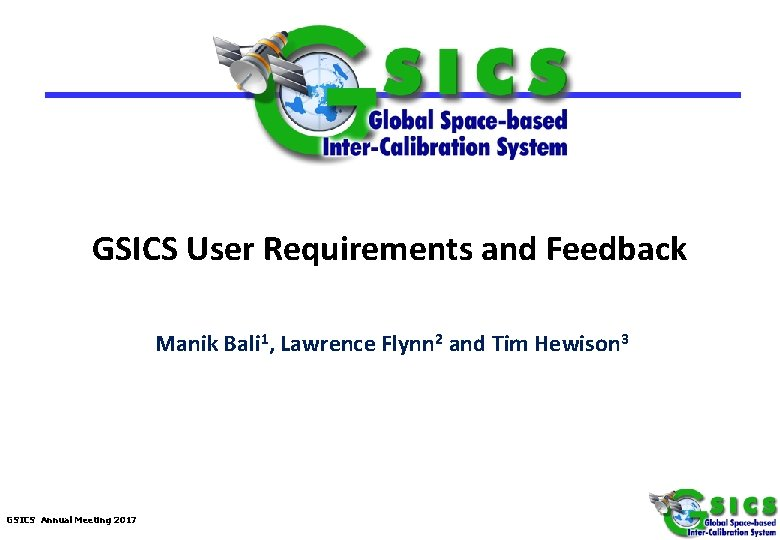 GSICS User Requirements and Feedback Manik Bali 1, Lawrence Flynn 2 and Tim Hewison