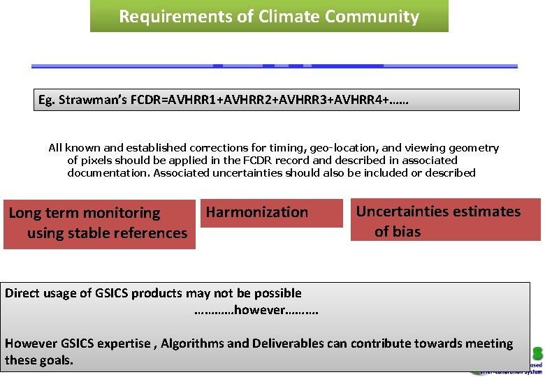 Requirements of Climate Community Eg. Strawman's FCDR=AVHRR 1+AVHRR 2+AVHRR 3+AVHRR 4+…… All known and