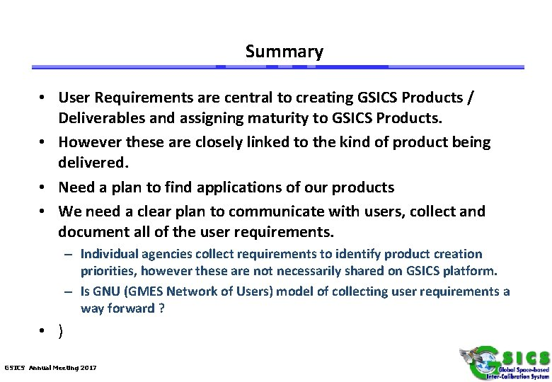 Summary • User Requirements are central to creating GSICS Products / Deliverables and assigning