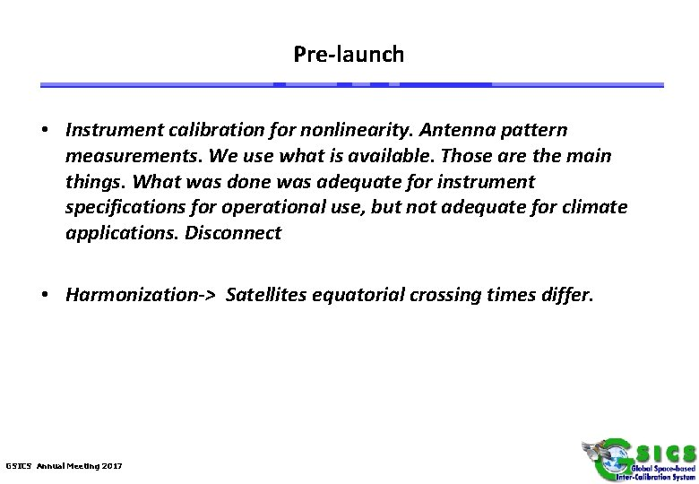Pre-launch • Instrument calibration for nonlinearity. Antenna pattern measurements. We use what is available.