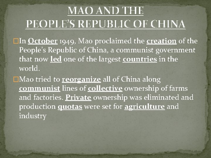 MAO AND THE PEOPLE'S REPUBLIC OF CHINA �In October 1949, Mao proclaimed the creation