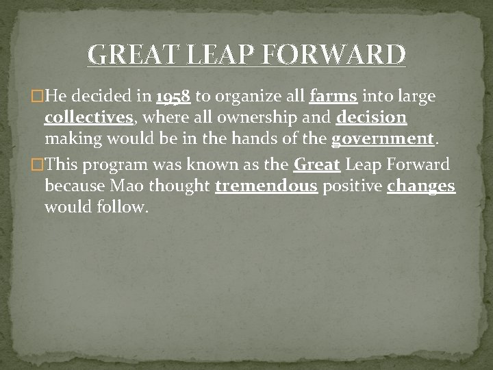 GREAT LEAP FORWARD �He decided in 1958 to organize all farms into large collectives,