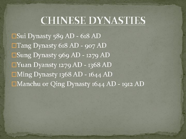 CHINESE DYNASTIES �Sui Dynasty 589 AD - 618 AD �Tang Dynasty 618 AD -