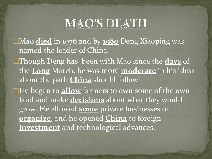 MAO'S DEATH �Mao died in 1976 and by 1980 Deng Xiaoping was named the