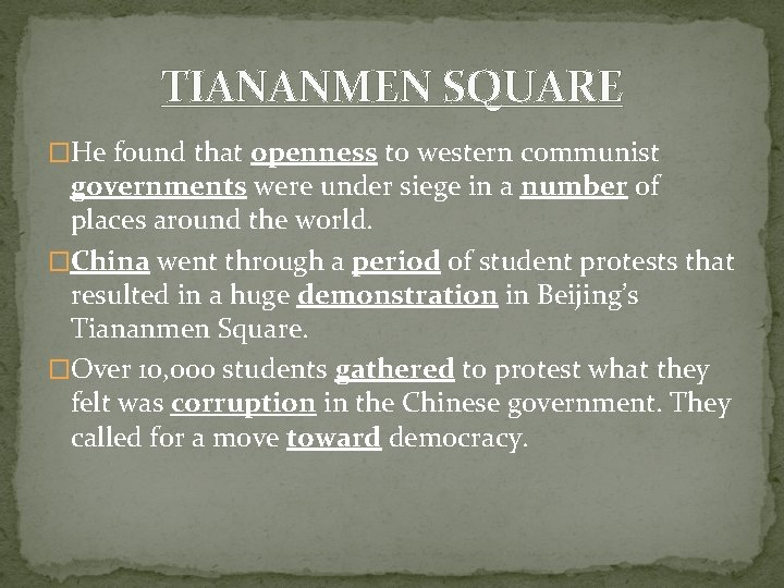 TIANANMEN SQUARE �He found that openness to western communist governments were under siege in