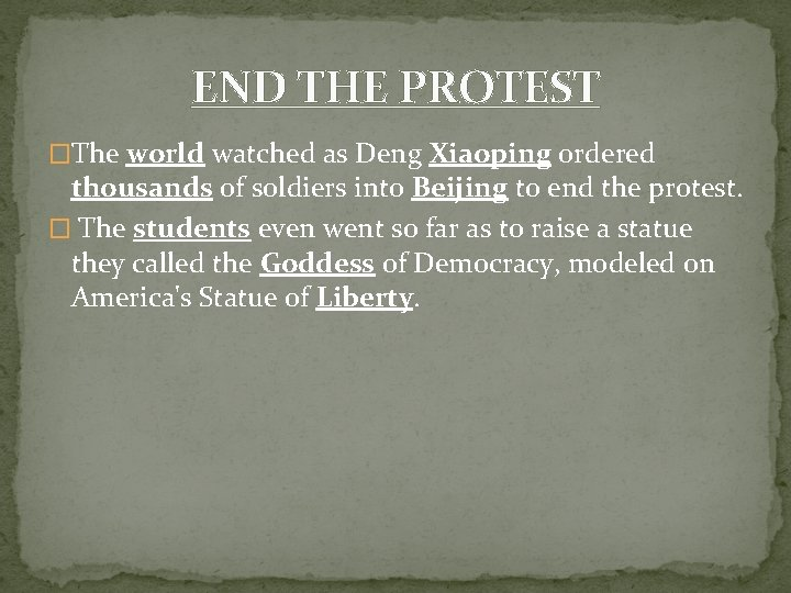 END THE PROTEST �The world watched as Deng Xiaoping ordered thousands of soldiers into