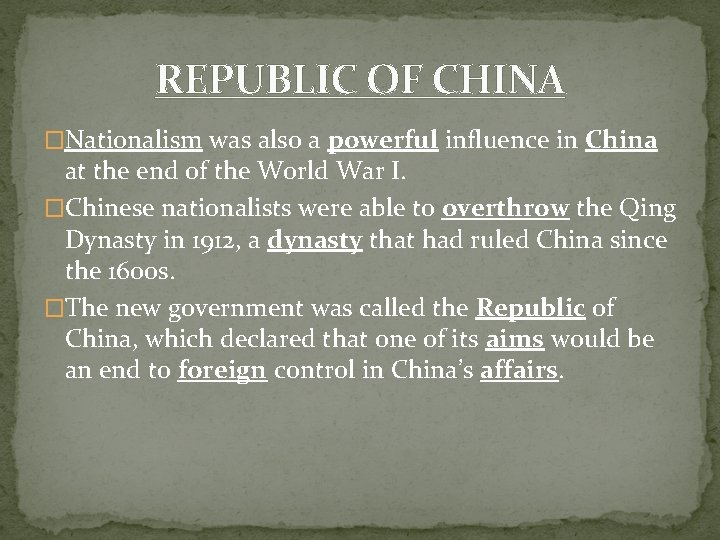 REPUBLIC OF CHINA �Nationalism was also a powerful influence in China at the end
