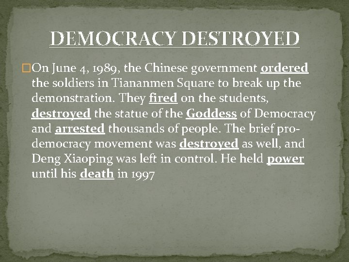 DEMOCRACY DESTROYED �On June 4, 1989, the Chinese government ordered the soldiers in Tiananmen