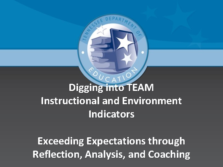 Digging into TEAM Instructional and Environment Indicators Exceeding Expectations through Reflection, Analysis, and Coaching