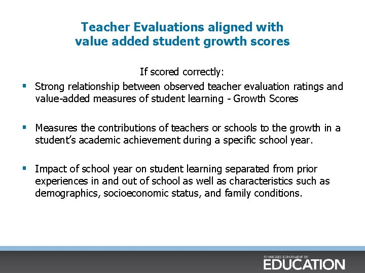 Teacher Evaluations aligned with value added student growth scores If scored correctly: § Strong