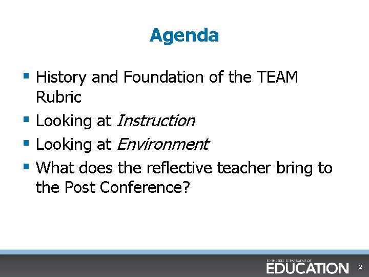 Agenda § History and Foundation of the TEAM Rubric § Looking at Instruction §