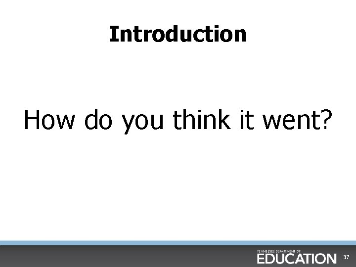 Introduction How do you think it went? 37