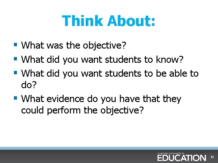 Think About: § What was the objective? § What did you want students to
