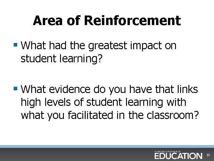 Area of Reinforcement § What had the greatest impact on student learning? § What
